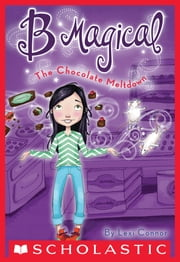 B Magical #5: The Chocolate Meltdown ebook by Lexi Connor