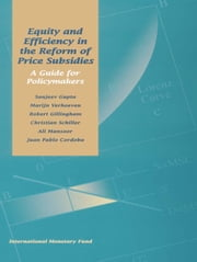 Equity and Efficiency in the Reform of Price Subsidies: A Guide for Policymakers ebook by Juan Mr. Cordoba,Robert Mr. Gillingham,Sanjeev Mr. Gupta,Ali Mr. Mansoor,Christian Mr. Schiller,Marijn Verhoeven