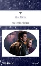 My Sister, Myself ebook by Alice Sharpe