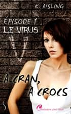 Le virus V - À cran, à crocs, T1 eBook by K. Aisling