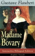 Madame Bovary - Interactive Bilingual Edition (English / French) - A Classic of French Literature from the prolific French writer, known for Salammbô, Sentimental Education, Bouvard et Pécuchet, November and Three Tales ebook by Gustave Flaubert
