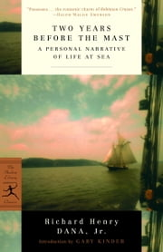 Two Years Before the Mast - A Personal Narrative of Life at Sea ebook by Richard Henry Dana, Jr.,Gary Kinder
