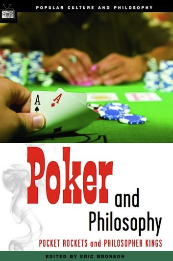 Poker and Philosophy - Pocket Rockets and Philosopher Kings ebook by