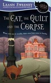 The Cat, The Quilt and The Corpse - A Cats in Trouble Mystery ebook by Leann Sweeney