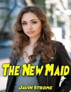 The New Maid ebook by Javin Strome