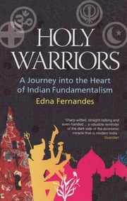 Holy Warriors - A Journey Into The Heart Of Indian Fundamentalism ebook by Edna Fernandes