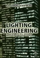 Lighting Engineering: Applied Calculations ebook by R. H. Simons, A.R. Bean