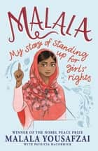 Malala - My Story of Standing Up for Girls' Rights ebook by Malala Yousafzai