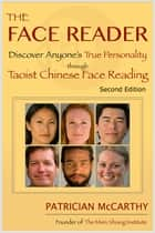 The Face Reader - Discover Anyone's True Personality Through Taoist Chinese Face Reading, Second Edition ebook by Patrician McCarthy