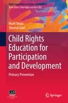 Child Rights Education for Participation and Development - Primary Prevention ebook by Murli Desai, Sheetal Goel