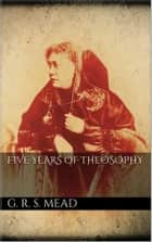 Five Years of Theosophy eBook by G. R. S. Mead