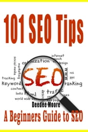 101 SEO Tips: A Beginners Guide to SEO ebook by Deedee Moore
