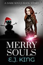 Merry Souls - Dark Souls ebook by E.J. King