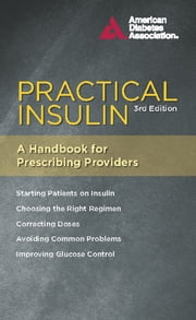 Practical Insulin - A Handbook for Prescribing Providers ebook by American Diabetes Association