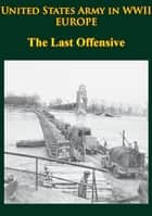 United States Army in WWII - Europe - the Last Offensive ebook by Charles B. MacDonald