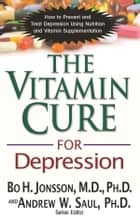 The Vitamin Cure for Depression ebook by Bo H. Jonsson M.D Ph.D