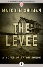 The Levee ebook by Malcolm Shuman