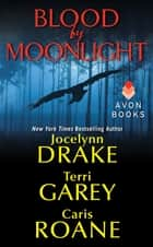 Blood by Moonlight ebook by Jocelynn Drake, Terri Garey, Caris Roane