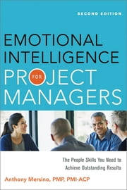 Emotional Intelligence for Project Managers - The People Skills You Need to Acheive Outstanding Results ebook by Anthony Mersino, PMP