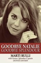 Goodbye Natalie, Goodbye Splendour ebook by Marti Rulli, Dennis Davern