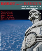 Robot and Raygun: Issue 1 March 2014 ebook by Christopher Ford