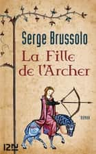 La fille de l'Archer ebook by Serge BRUSSOLO