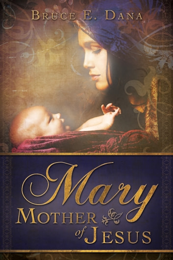 Mary Mother of Jesus ebook by Bruce E. Dana