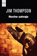 Noche salvaje ebook by Jim Thompson