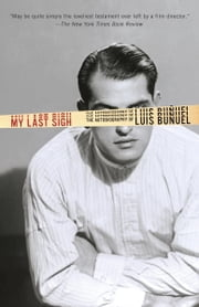 My Last Sigh - The Autobiography of Luis Bunuel ebook by Luis Bunuel