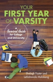 Your First Year of Varsity - A Survival Guide for College and University ebook by Shelagh Foster, Lehlohonolo Mofokeng