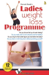 Ladies Weight Loss Programme: Are you fat and fed up of dieting? ebook by Parvesh Handa