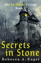 Secrets in Stone - The In Stone Trilogy, #1 ebook by Rebecca A. Engel