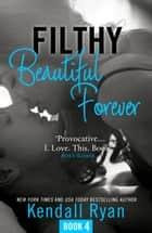 Filthy Beautiful Forever (Filthy Beautiful Series, Book 4) ebook by Kendall Ryan
