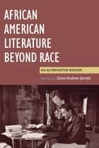 African American Literature Beyond Race ebook by Gene Andrew Jarrett