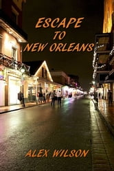 Escape to New Orleans ebook by Alex Wilson