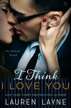I Think I Love You - An Oxford Novel eBook by Lauren Layne