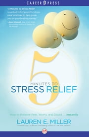 5 Minutes to Stress Relief - How to Release Fear, Worry, and Doubt...Instantly ebook by Lauren E. Miller,Les Brown