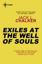 Exiles at the Well of Souls ebook by Jack L. Chalker