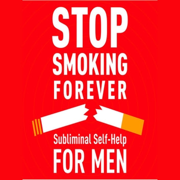 Stop Smoking Forever - Subliminal Self Help for Men audiobook by Audio Activation