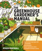 The Greenhouse Gardener's Manual ebook by Roger Marshall