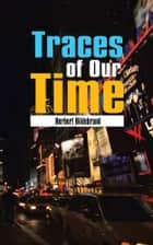 Traces of Our Time ebook by Herbert Hildebrand