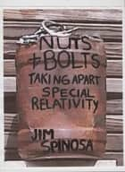 Nuts And Bolts: Taking Apart Special Relativity ebook by Jim Spinosa