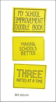 My School Improvement Doodle Book - Making schools better three notes at a time ebook by Ben Keeling