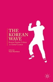 The Korean Wave - Korean Popular Culture in Global Context ebook by Y. Kuwahara