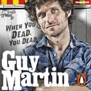 Guy Martin: When You Dead, You Dead audiobook by Guy Martin