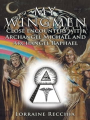 MY WINGMEN - Close encounters with Archangel Michael and Archangel Raphael ebook by Lorraine Recchia