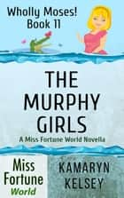 The Murphy Girls - Miss Fortune World: Wholly Moses!, #11 ebook by Kamaryn Kelsey