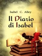 Il Diario di Isabel ebook by Isabel C. Alley