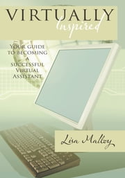 Virtually Inspired - Your guide to becoming a successful Virtual Assistant ebook by Lisa Malloy