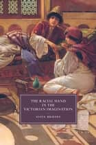 The Racial Hand in the Victorian Imagination ebook by Aviva Briefel